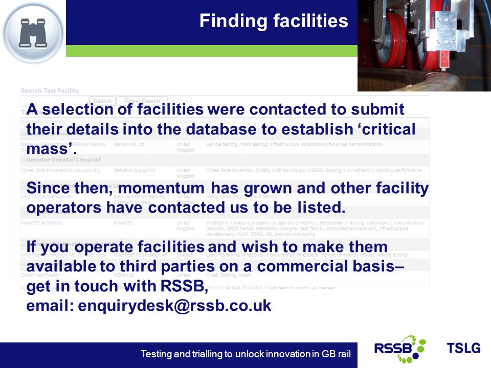 Finding facilities Testing and trialling to unlock innovation in GB rail A selection of facilities were contacted to submit their details into the database to establish critical mass.