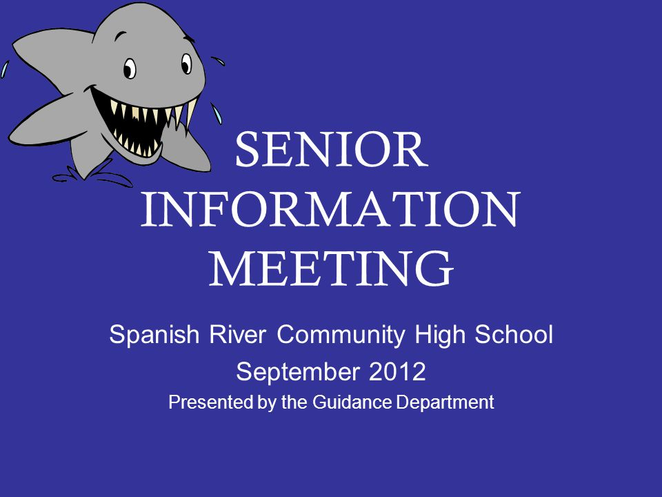 SENIOR INFORMATION MEETING Spanish River Community High School September 2012 Presented by the Guidance Department