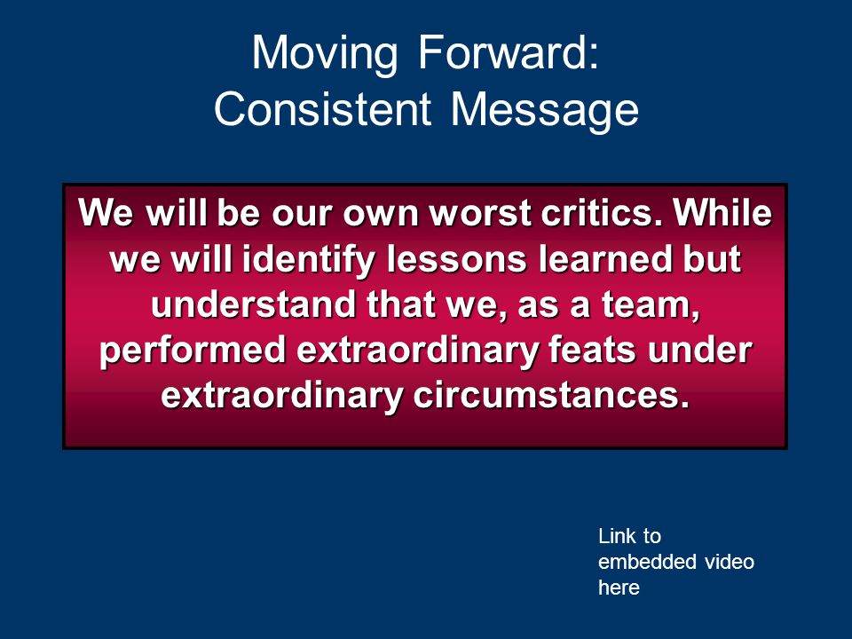 Moving Forward: Consistent Message We will be our own worst critics.