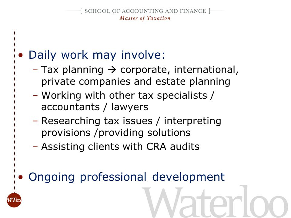 Daily work may involve: –Tax planning corporate, international, private companies and estate planning –Working with other tax specialists / accountant