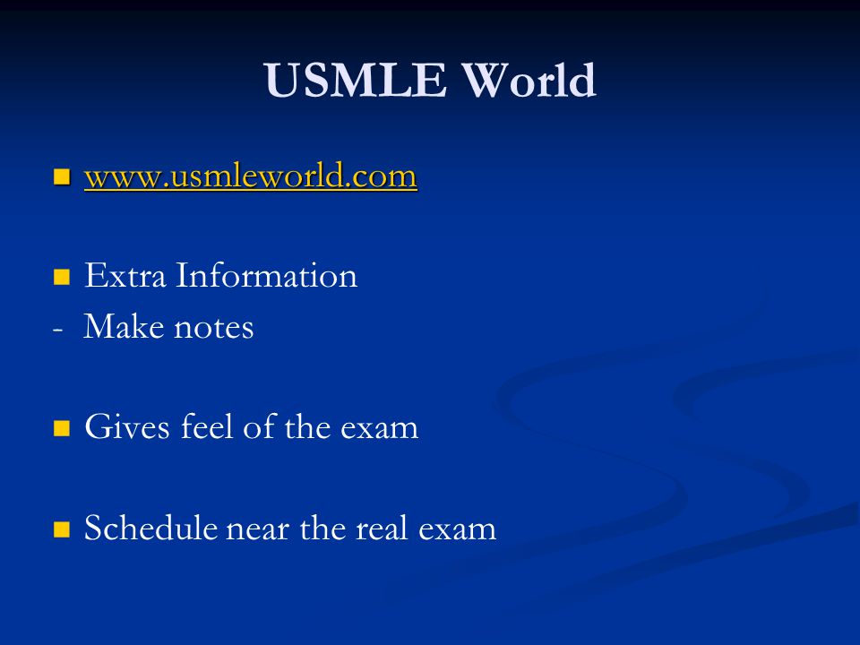USMLE World www.usmleworld.com www.usmleworld.com www.usmleworld.com Extra Information - Make notes Gives feel of the exam Schedule near the real exam