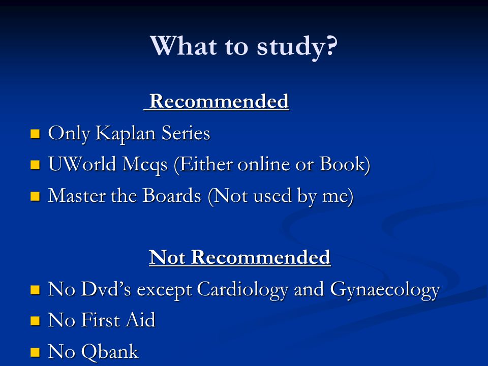 What to study? Recommended Recommended Only Kaplan Series Only Kaplan Series UWorld Mcqs (Either online or Book) UWorld Mcqs (Either online or Book) M