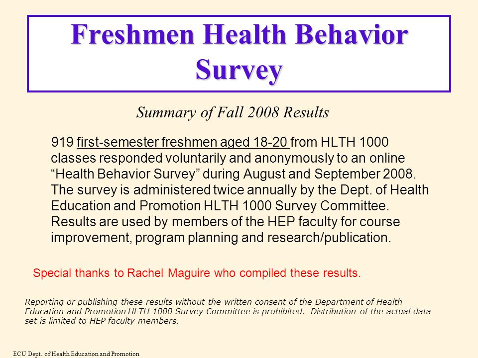 Freshmen Health Behavior Survey 919 first-semester freshmen aged 18-20 from HLTH 1000 classes responded voluntarily and anonymously to an online Health Behavior Survey during August and September 2008.