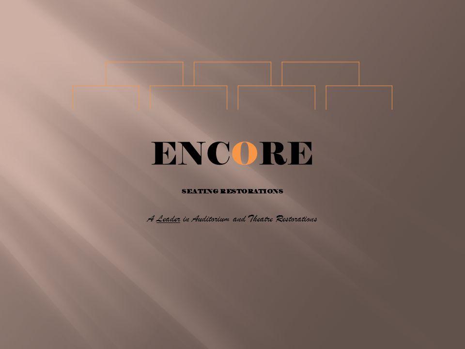 ENCORE SEATING RESTORATIONS A Leader in Auditorium and Theatre Restorations