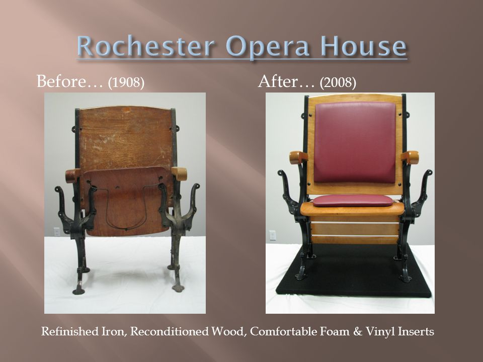 Before… (1908) After… (2008) Refinished Iron, Reconditioned Wood, Comfortable Foam & Vinyl Inserts