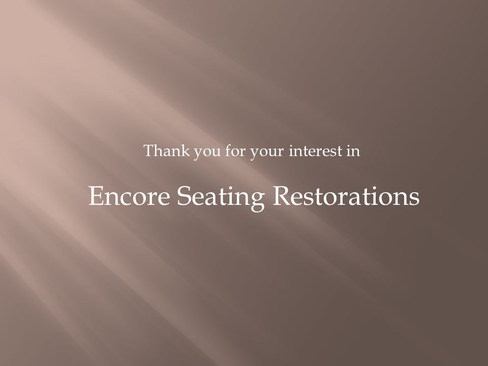 Thank you for your interest in Encore Seating Restorations