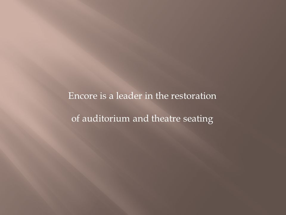Encore is a leader in the restoration of auditorium and theatre seating