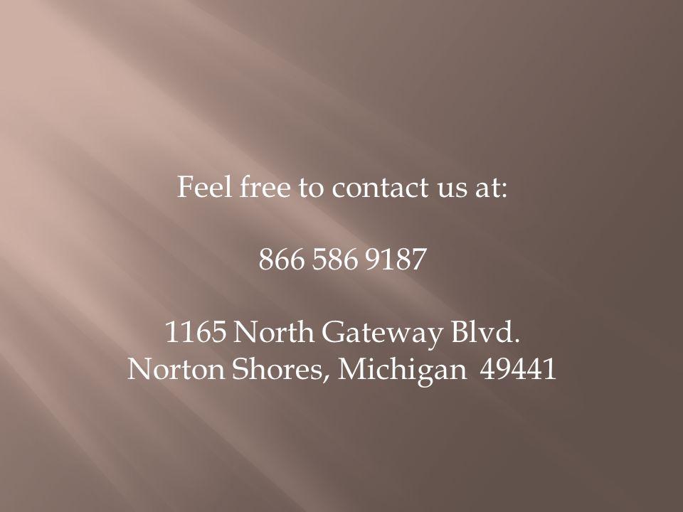 Feel free to contact us at: 866 586 9187 1165 North Gateway Blvd. Norton Shores, Michigan 49441