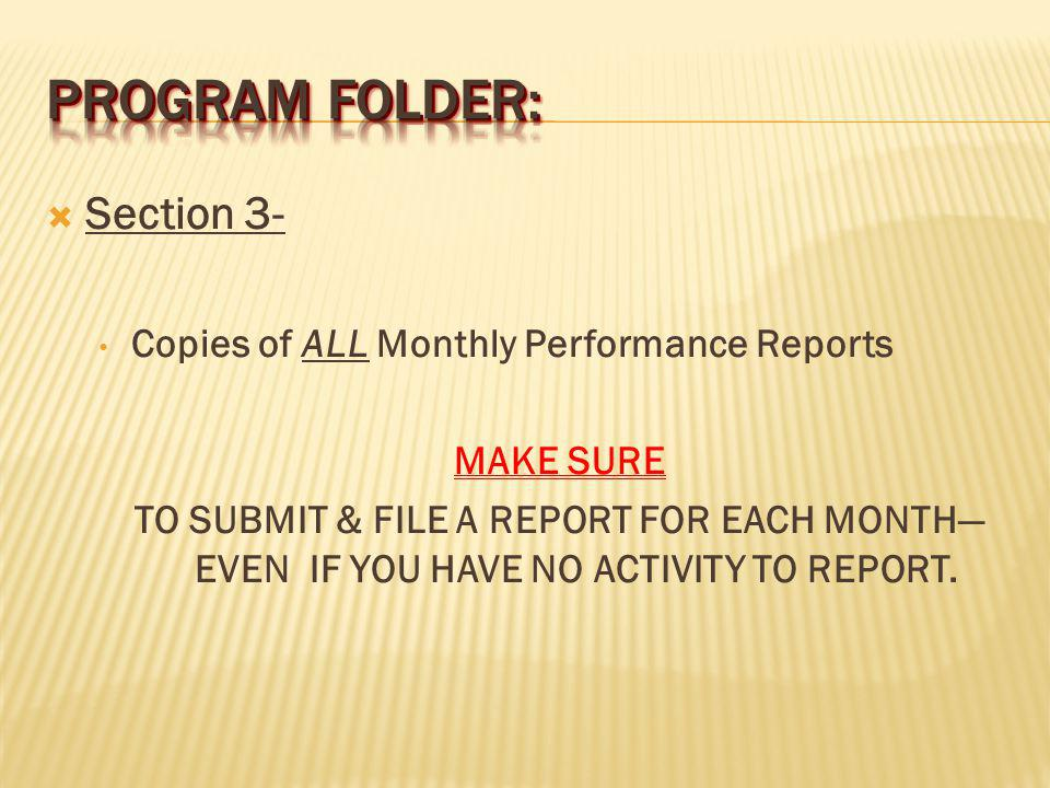 Section 3- Copies of ALL Monthly Performance Reports MAKE SURE TO SUBMIT & FILE A REPORT FOR EACH MONTH EVEN IF YOU HAVE NO ACTIVITY TO REPORT.