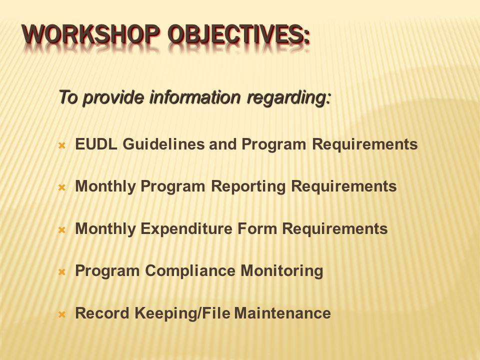 To provide information regarding: EUDL Guidelines and Program Requirements Monthly Program Reporting Requirements Monthly Expenditure Form Requirements Program Compliance Monitoring Record Keeping/File Maintenance