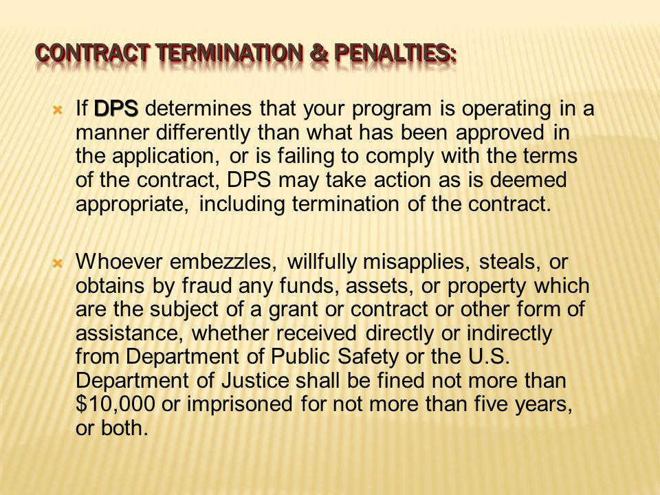 DPS If DPS determines that your program is operating in a manner differently than what has been approved in the application, or is failing to comply with the terms of the contract, DPS may take action as is deemed appropriate, including termination of the contract.