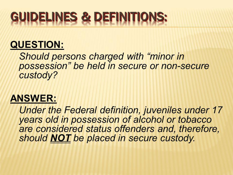 QUESTION: Should persons charged with minor in possession be held in secure or non-secure custody.