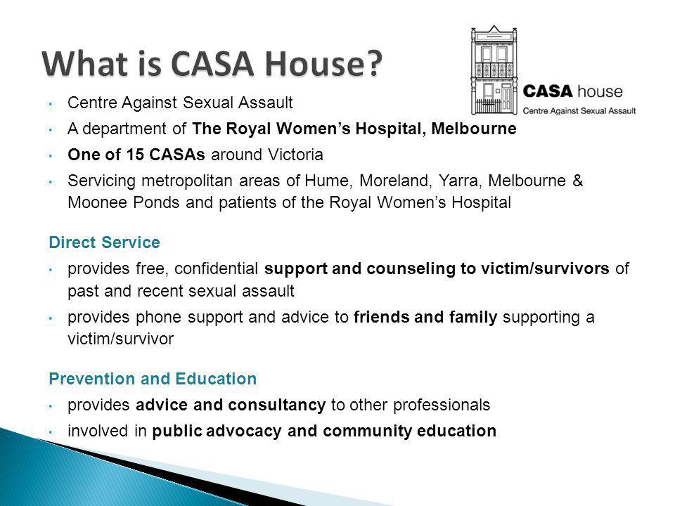 Centre Against Sexual Assault A department of The Royal Womens Hospital, Melbourne One of 15 CASAs around Victoria Servicing metropolitan areas of Hum