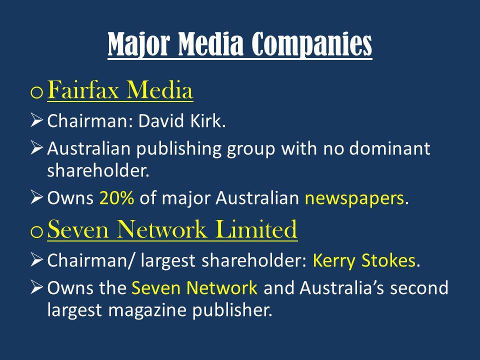 Major Media Companies o Fairfax Media Chairman: David Kirk.