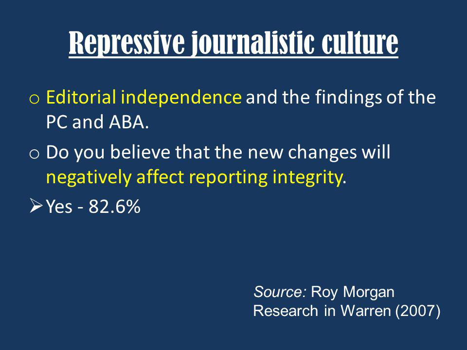 Repressive journalistic culture o Editorial independence and the findings of the PC and ABA. o Do you believe that the new changes will negatively aff