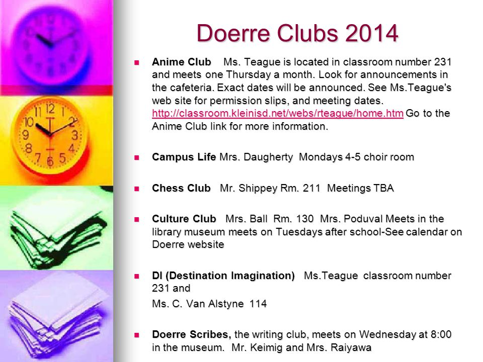 Doerre Clubs 2014 Anime Club Ms. Teague is located in classroom number 231 and meets one Thursday a month. Look for announcements in the cafeteria. Ex