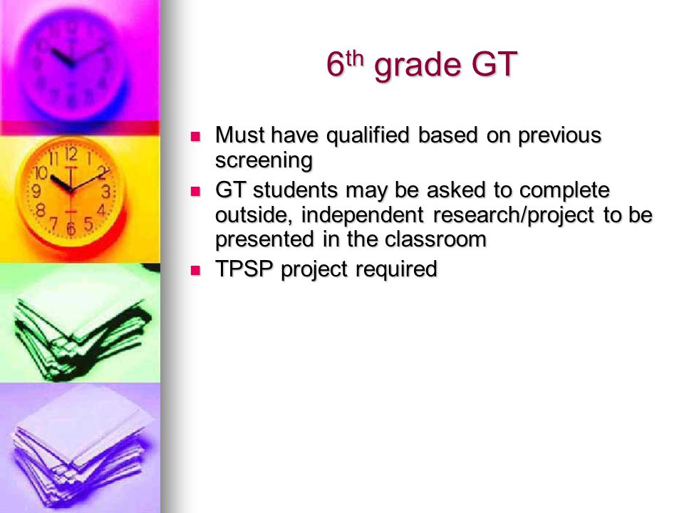 6 th grade GT Must have qualified based on previous screening Must have qualified based on previous screening GT students may be asked to complete out