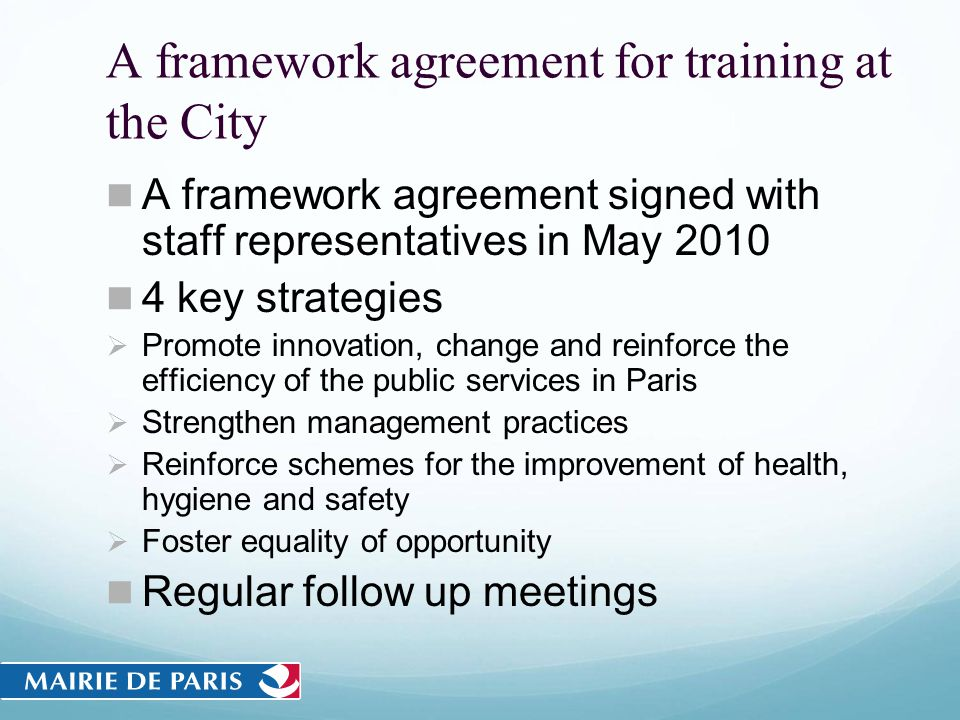 A framework agreement for training at the City A framework agreement signed with staff representatives in May 2010 4 key strategies Promote innovation