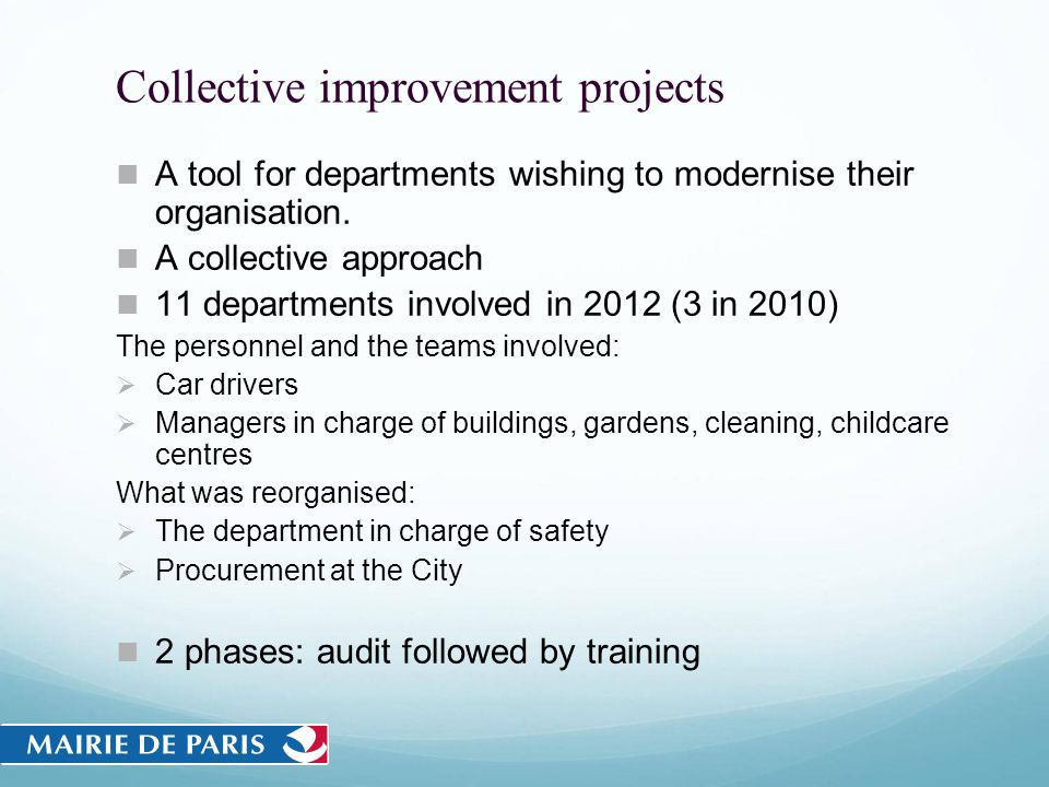 Collective improvement projects A tool for departments wishing to modernise their organisation. A collective approach 11 departments involved in 2012