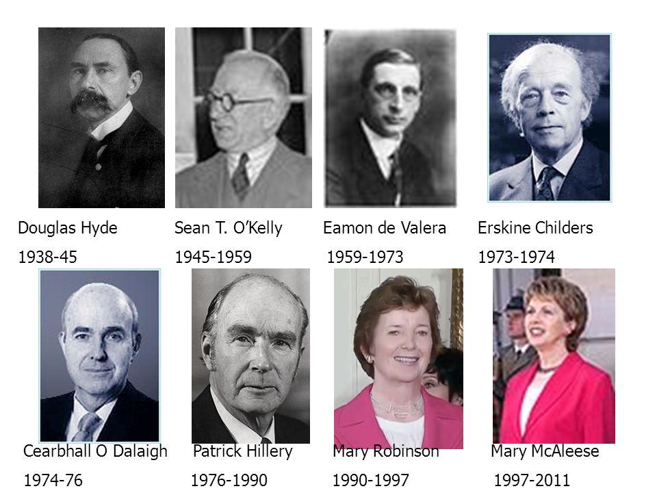 Douglas Hyde Sean T. OKelly Eamon de Valera Erskine Childers 1938-45 1945-1959 1959-19731973-1974 Cearbhall O Dalaigh Patrick Hillery Mary Robinson Ma
