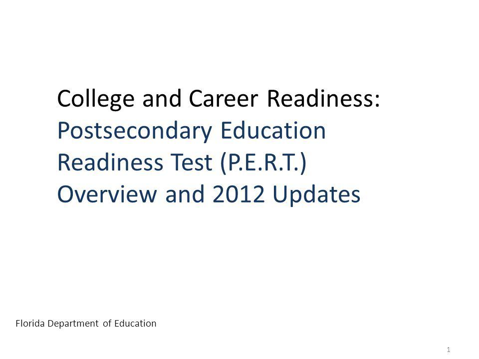 Agenda College and Career Readiness Postsecondary Education Readiness Test (P.E.R.T.) Student Identification for College Readiness Evaluation College Ready Cut Scores Postsecondary Preparatory Instruction Resources Florida Department of Education 2
