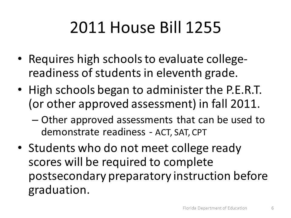 2011 House Bill 1255 Requires high schools to evaluate college- readiness of students in eleventh grade.