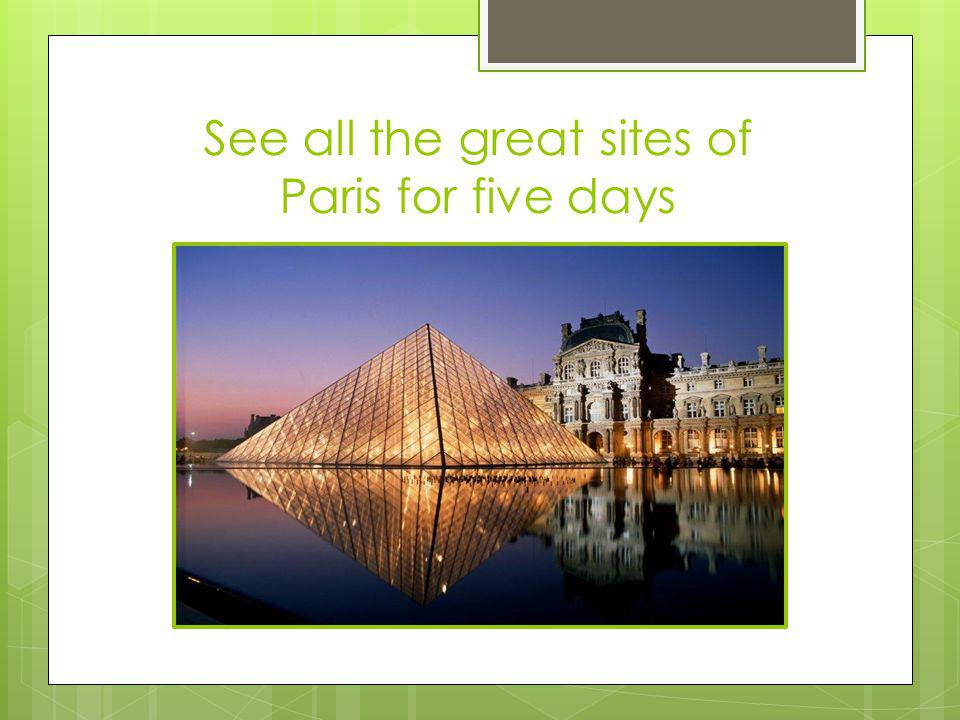 See all the great sites of Paris for five days