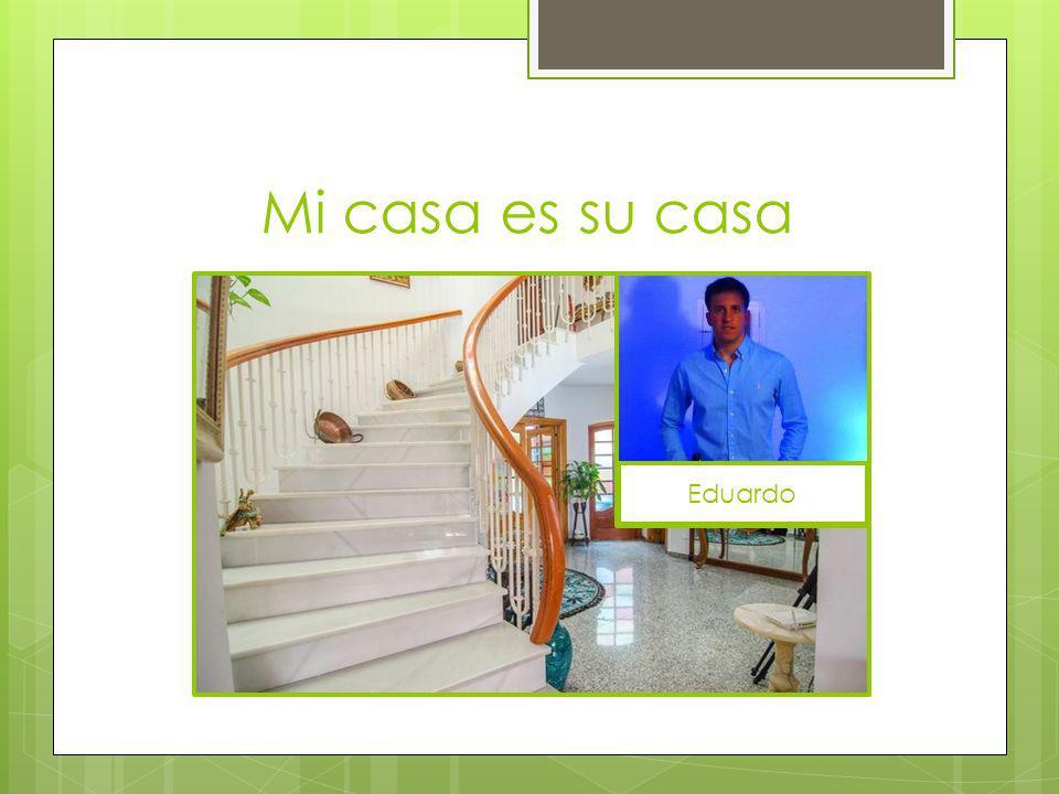 Mi casa es su casa Eduardo