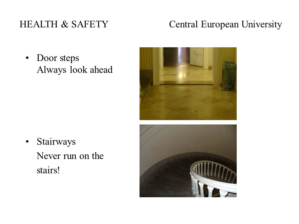 HEALTH & SAFETYCentral European University Door steps Always look ahead Stairways Never run on the stairs!