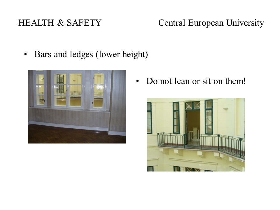 HEALTH & SAFETYCentral European University Bars and ledges (lower height) Do not lean or sit on them!