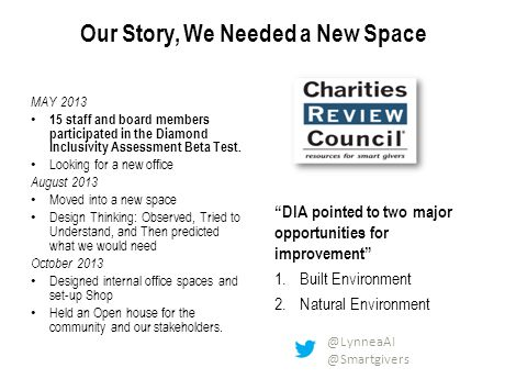 Our Story, We Needed a New Space MAY 2013 15 staff and board members participated in the Diamond Inclusivity Assessment Beta Test. Looking for a new o