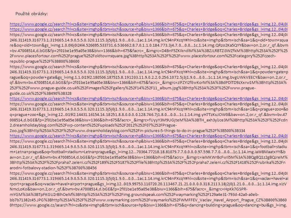 Použité obrázky: https://www.google.cz/search?hl=cs&site=imghp&tbm=isch&source=hp&biw=1366&bih=675&q=Charles+Bridge&oq=Charles+Bridge&gs_l=img.12..0l4