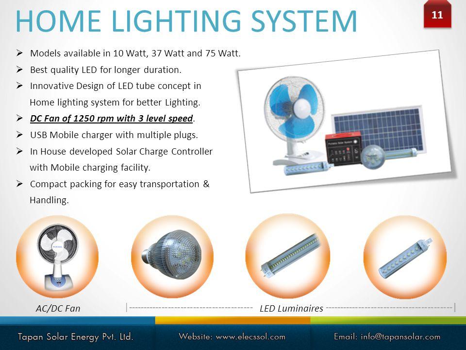 11 Models available in 10 Watt, 37 Watt and 75 Watt. Best quality LED for longer duration. Innovative Design of LED tube concept in Home lighting syst