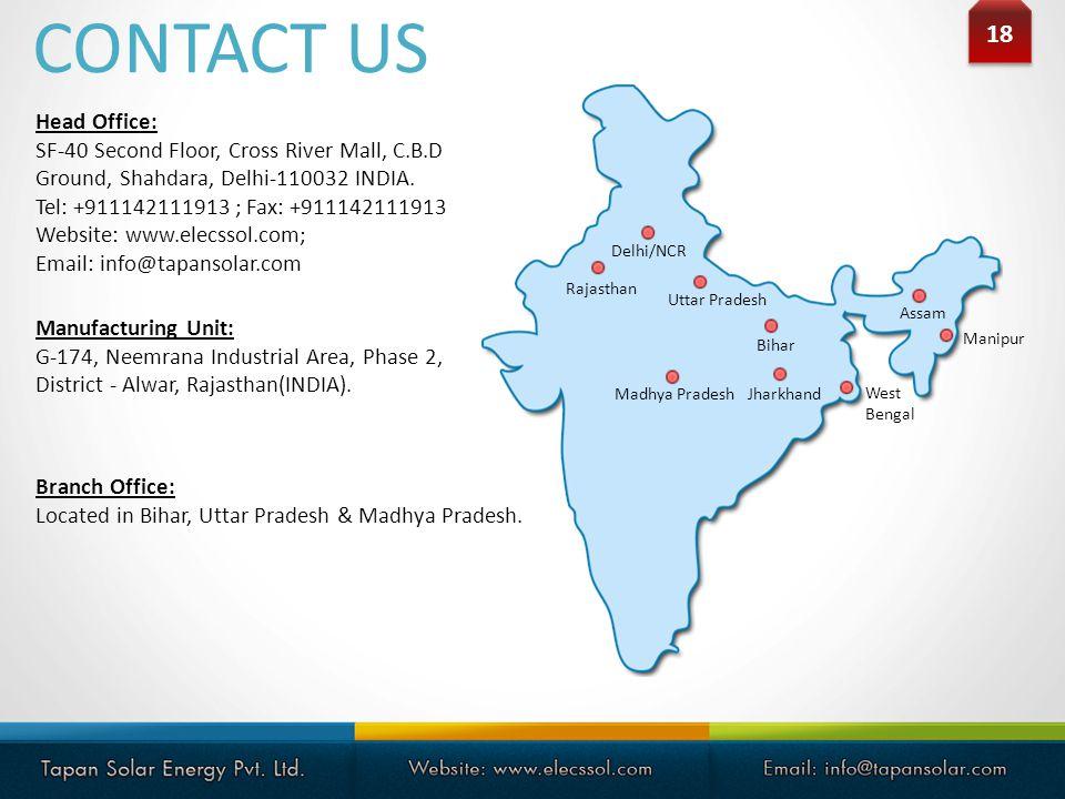 18 CONTACT US Head Office: SF-40 Second Floor, Cross River Mall, C.B.D Ground, Shahdara, Delhi-110032 INDIA. Tel: +911142111913 ; Fax: +911142111913 W