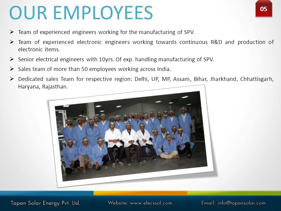 OUR EMPLOYEES Team of experienced engineers working for the manufacturing of SPV. Team of experienced electronic engineers working towards continuous