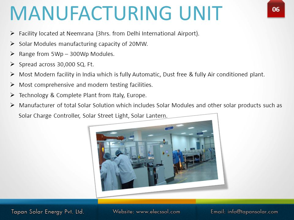 MANUFACTURING UNIT Facility located at Neemrana (3hrs. from Delhi International Airport). Solar Modules manufacturing capacity of 20MW. Range from 5Wp