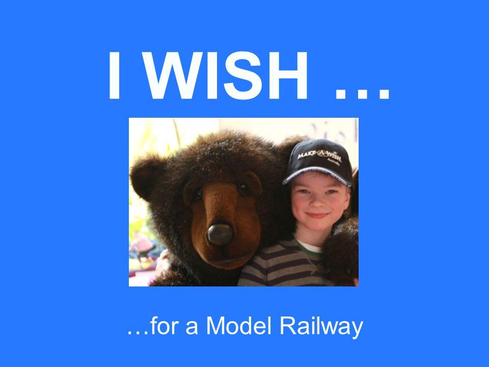 I WISH … …for a Model Railway