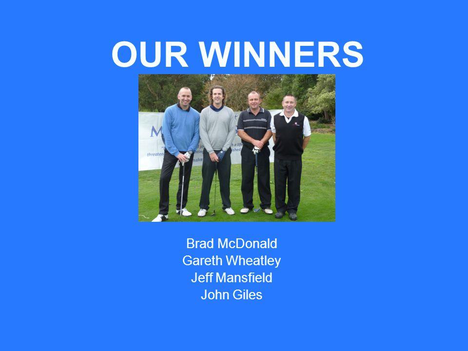 OUR WINNERS Brad McDonald Gareth Wheatley Jeff Mansfield John Giles