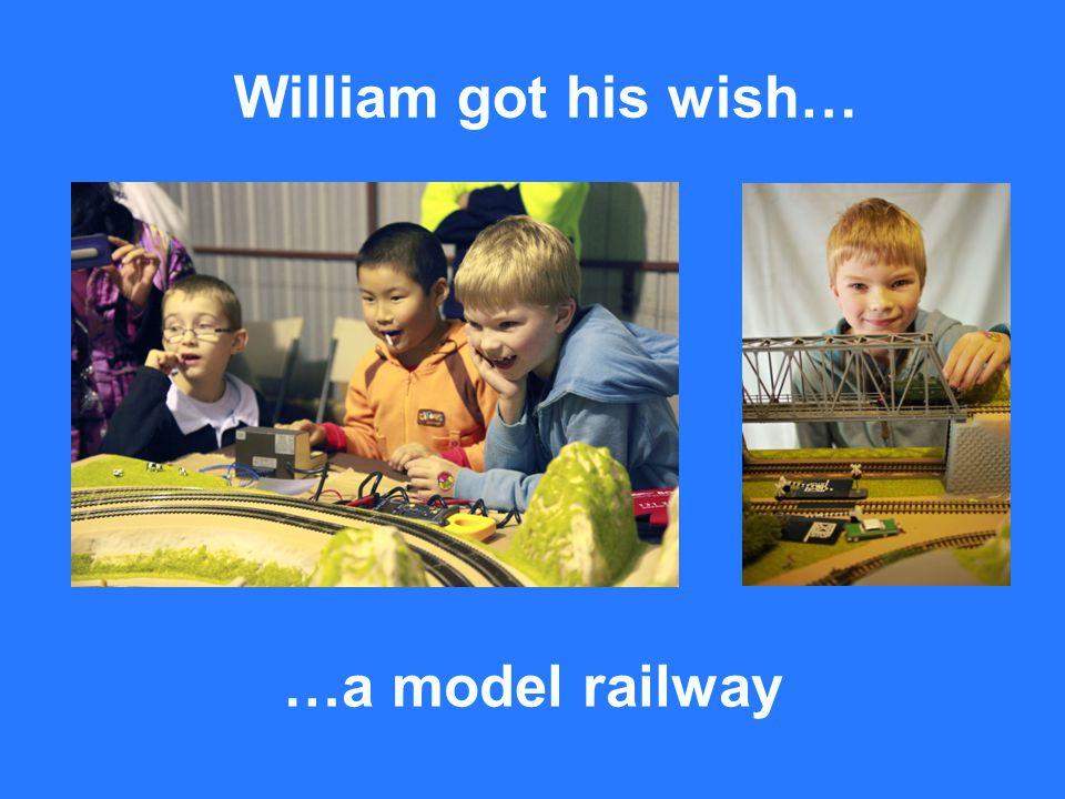 …a model railway William got his wish…