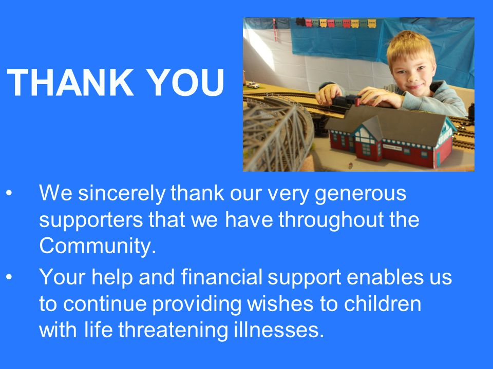 THANK YOU We sincerely thank our very generous supporters that we have throughout the Community.