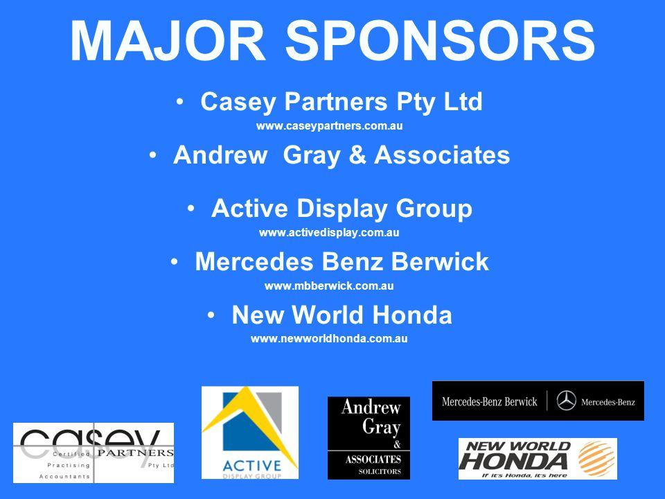 MAJOR SPONSORS Casey Partners Pty Ltd www.caseypartners.com.au Andrew Gray & Associates Active Display Group www.activedisplay.com.au Mercedes Benz Berwick www.mbberwick.com.au New World Honda www.newworldhonda.com.au