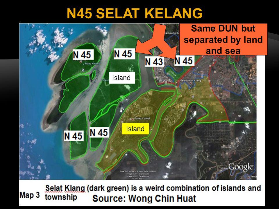 15 N45 SELAT KELANG Same DUN but separated by land and sea Island
