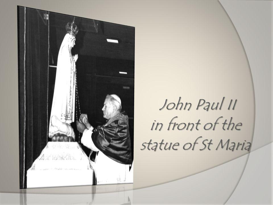 John Paul II John Paul II in front of the statue of St Maria