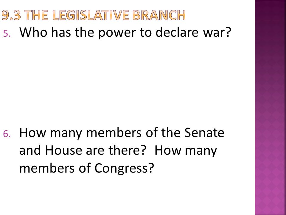5. Who has the power to declare war? 6. How many members of the Senate and House are there? How many members of Congress?