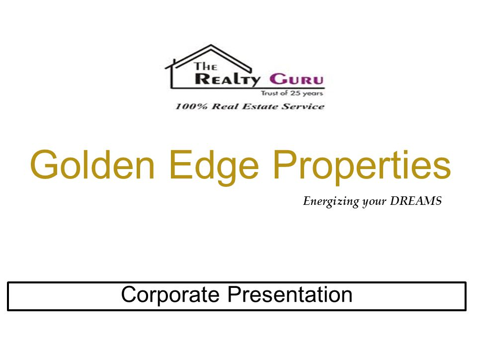 Golden Edge Properties Corporate Presentation Energizing your DREAMS