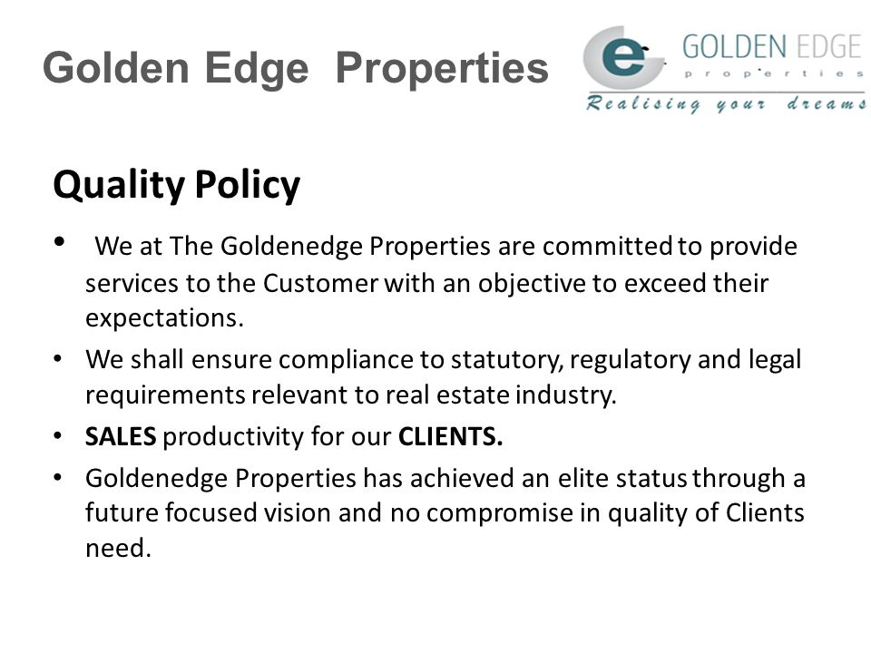 Golden Edge Properties Quality Policy We at The Goldenedge Properties are committed to provide services to the Customer with an objective to exceed their expectations.