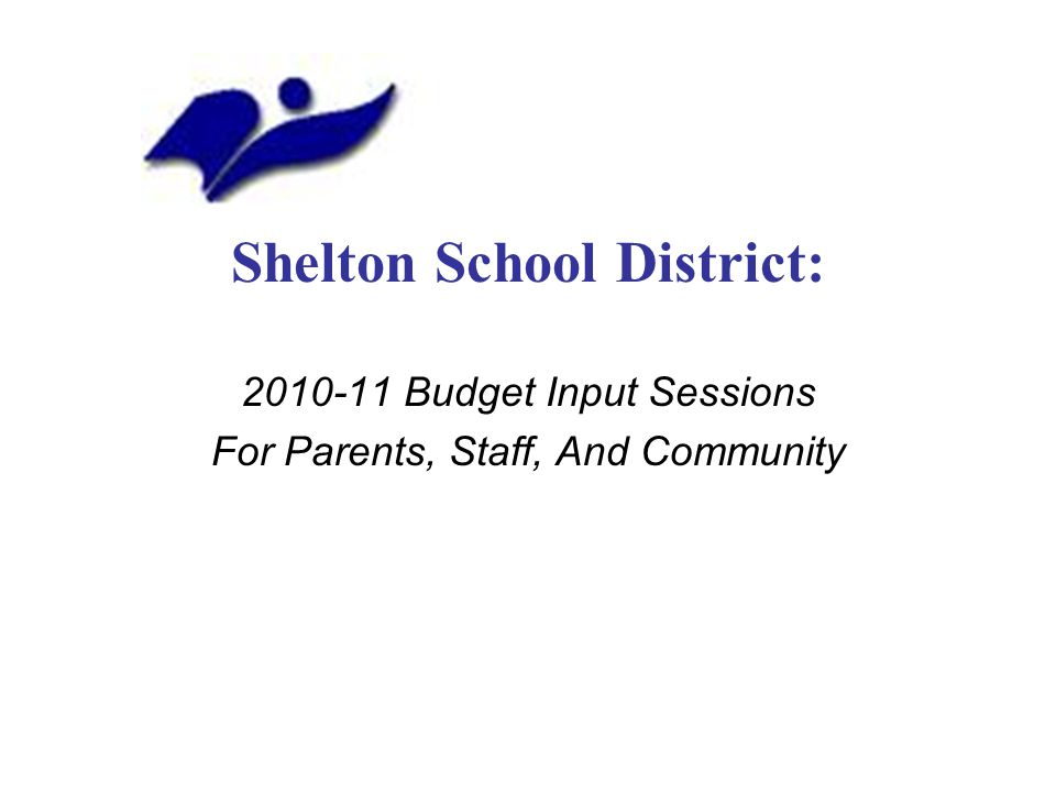 Shelton School District: 2010-11 Budget Input Sessions For Parents, Staff, And Community