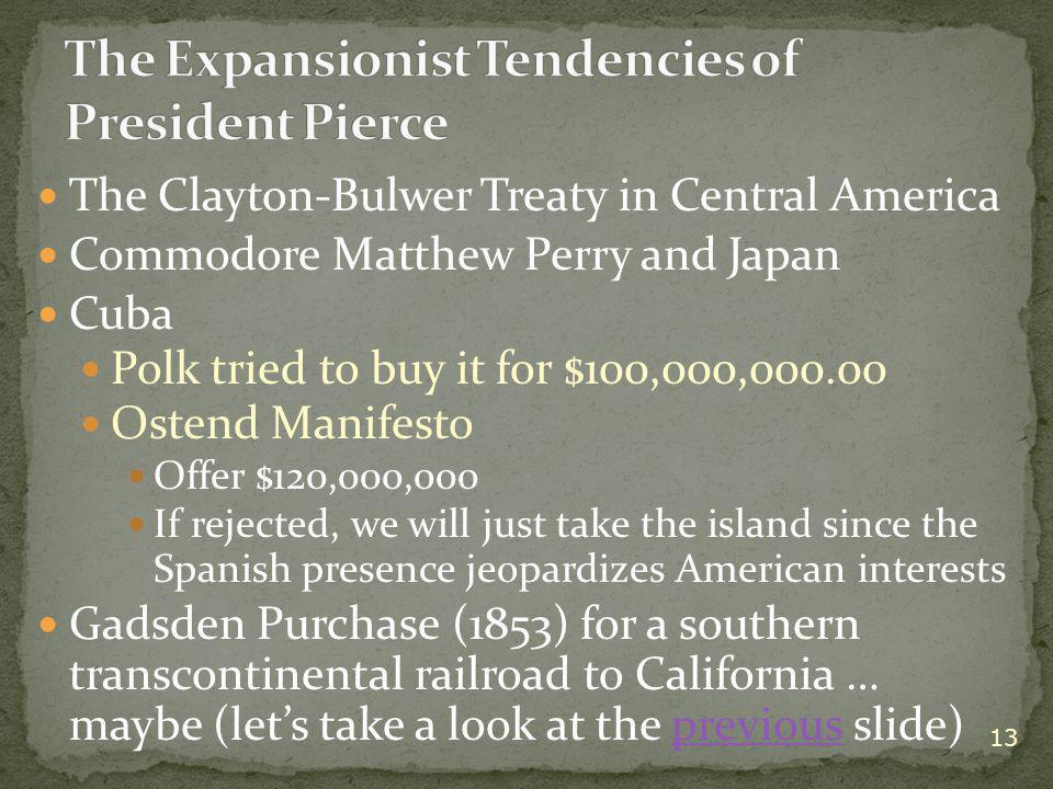 The Clayton-Bulwer Treaty in Central America Commodore Matthew Perry and Japan Cuba Polk tried to buy it for $100,000,000.00 Ostend Manifesto Offer $1