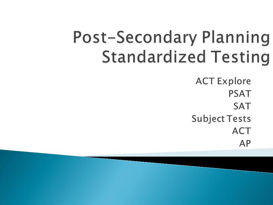 ACT Explore PSAT SAT Subject Tests ACT AP