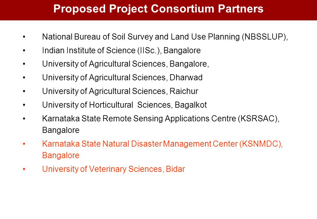 Proposed Project Consortium Partners National Bureau of Soil Survey and Land Use Planning (NBSSLUP), Indian Institute of Science (IISc.), Bangalore Un